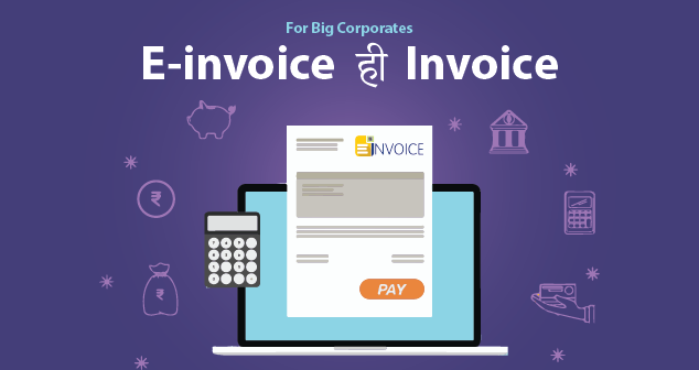 For Big Corporates - E-invoice ही Invoice