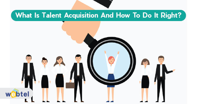 What Is Talent Acquisition And How To Do It Right?